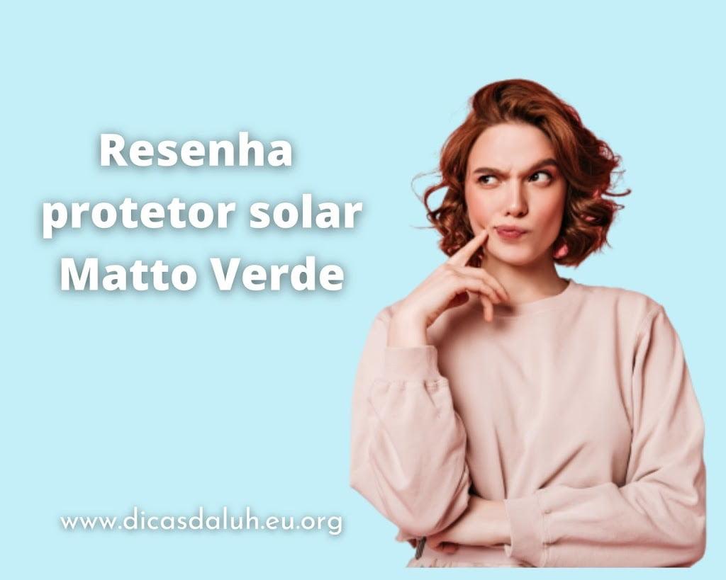 Resenha protetor solar matto verde - Será que é bom?